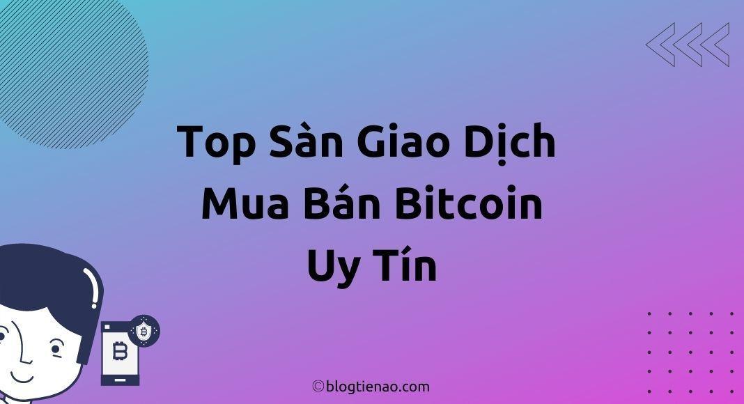 Các sàn giao dịch mua bán bitcoin uy tín