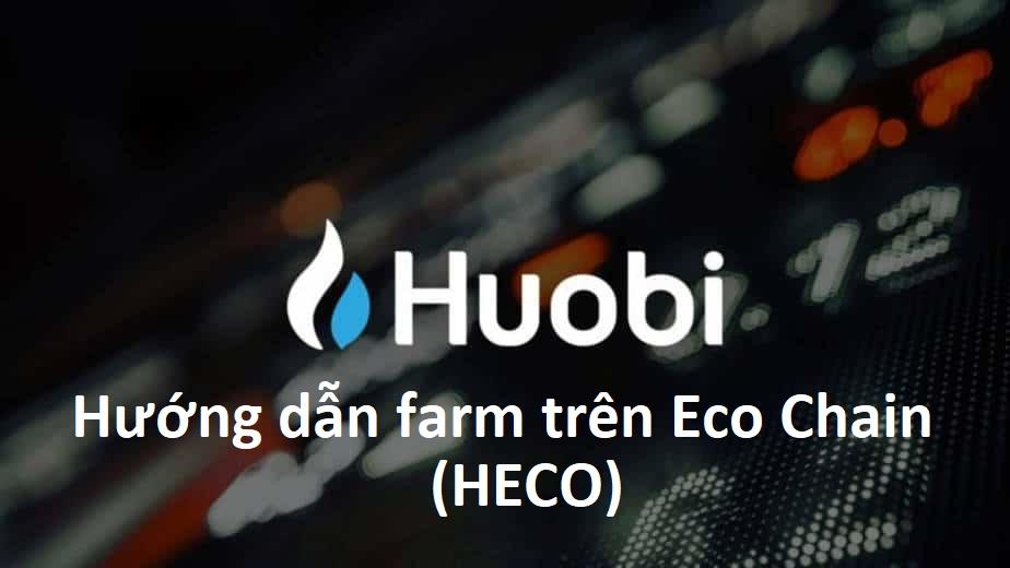 Hướng dẫn farm trên Huobi Eco Chain (HECO) A-Z